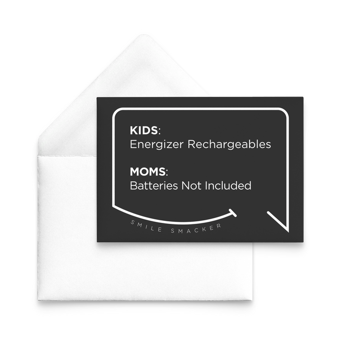 Our funny quotes make the best gifts for Mom! Our trendy black note card sits on top of a crisp white envelope. The modern white quote bubble reads: Kids: Energizer Rechargeables. Moms: Batteries Not Included.