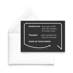 Our funny quotes make the best gifts for Mom! Our trendy black note card sits on top of a crisp white envelope. The modern white quote bubble reads: Pediatrician: give your child only 30 minutes of screen time. Therapist: give yourself one hour of me time. Make up your minds!
