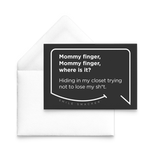 Our funny quotes make the best gifts for Mom! Our trendy black note card sits on top of a crisp white envelope. The modern white quote bubble reads: Mommy Finger, Mommy Finger where is it? Hiding in my closet trying not to lose my sh*t.