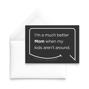 Our funny quotes make the best gifts for Mom! Our trendy black note card sits on top of a crisp white envelope. The modern white quote bubble reads: I'm a much better Mom when my kids aren't around.