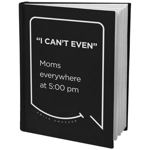Our funny quotes make the best gifts for Mom! Angled view of our sleek black notebook. The modern white quote bubble reads: I can't even. Moms everywhere at 5:00 pm.