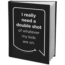 Our funny quotes make the best gifts for Mom! Angled view of our sleek black notebook. The modern white quote bubble reads: I really need a double shot of whatever my kids are on.