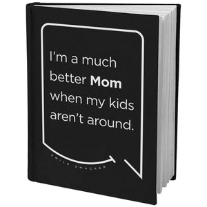 Our funny quotes make the best gifts for Mom! Angled view of our sleek black notebook. The modern white quote bubble reads: I'm a much better Mom when my kids aren't around.