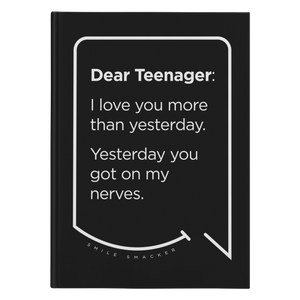Our funny quotes make the best gifts for Mom! Front view of our sleek black notebook. The modern white quote bubble reads: Dear Teenager: I love you more than yesterday. Yesterday you got on my nerves.