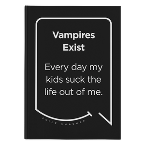 Our funny quotes make the best gifts for Mom! Front view of our sleek black notebook. The modern white quote bubble reads: Vampires Exist. Every day my kids suck the life out of me.