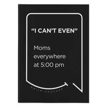 Our funny quotes make the best gifts for Mom! Front view of our sleek black notebook. The modern white quote bubble reads: I can't even. Moms everywhere at 5:00 pm.