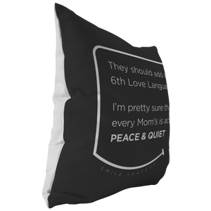 Our funny quotes make the best gifts for Mom! This side view of our chic throw pillow shows the contrast between the white back and black front, with a modern white quote bubble that reads: They should add a 6th Love Language. I'm pretty sure that every Mom's is actually Peace and Quiet.