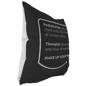 Our funny quotes make the best gifts for Mom! This side view of our chic throw pillow shows the contrast between the white back and black front, with a modern white quote bubble that reads: Pediatrician: give your child only 30 minutes of screen time. Therapist: give yourself one hour of me time. Make up your minds!