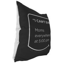 Our funny quotes make the best gifts for Mom! This side view of our chic throw pillow shows the contrast between the white back and black front, with a modern white quote bubble that reads: I can't even. Moms everywhere at 5:00 pm.