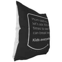 Our funny quotes make the best gifts for Mom! This side view of our chic throw pillow shows the contrast between the white back and black front, with a modern white quote bubble that reads: Mom said no... let's ask 100 more times to see if we can break her. Kids everywhere.
