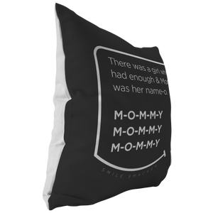 Our funny quotes make the best gifts for Mom! This side view of our chic throw pillow shows the contrast between the white back and black front, with a modern white quote bubble that reads: There was a girl who'd had enough and Mommy was her name-o. M-O-M-M-Y. M-O-M-M-Y. M-O-M-M-Y.