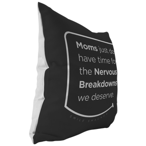 Our funny quotes make the best gifts for Mom! This side view of our chic throw pillow shows the contrast between the white back and black front, with a modern white quote bubble that reads: Moms just don't have time for the nervous breakdowns we deserve.