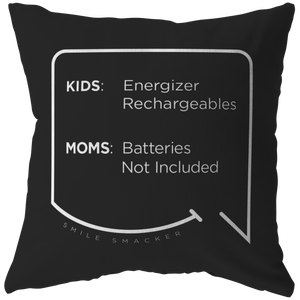 Our funny quotes make the best gifts for Mom! Front view of our chic throw pillow. The black color highlights the modern white quote bubble which reads: Kids: Energizer Rechargeables. Moms: Batteries Not Included.