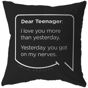 Our funny quotes make the best gifts for Mom! Front view of our chic throw pillow. The black color highlights the modern white quote bubble which reads: Dear Teenager: I love you more than yesterday. Yesterday you got on my nerves.