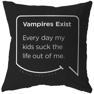 Our funny quotes make the best gifts for Mom! Front view of our chic throw pillow. The black color highlights the modern white quote bubble which reads: Vampires Exist. Every day my kids suck the life out of me.