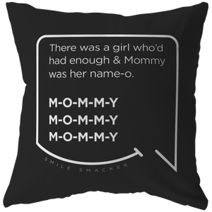 Our funny quotes make the best gifts for Mom! Front view of our chic throw pillow. The black color highlights the modern white quote bubble which reads: There was a girl who'd had enough and Mommy was her name-o. M-O-M-M-Y. M-O-M-M-Y. M-O-M-M-Y.