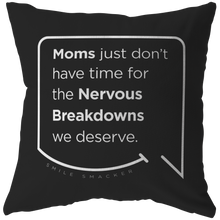 Our funny quotes make the best gifts for Mom! Front view of our chic throw pillow. The black color highlights the modern white quote bubble which reads: Moms just don't have time for the nervous breakdowns we deserve.