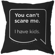 Our funny quotes make the best gifts for Mom! Front view of our chic throw pillow. The black color highlights the modern white quote bubble which reads: You can't scare me. I have kids.