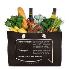 Our funny quotes make the best gifts for Mom! Front view of our large, black, double-sided weekender bag filled with groceries. The modern white quote bubble reads: Pediatrician: give your child only 30 minutes of screen time. Therapist: give yourself one hour of me time. Make up your minds!