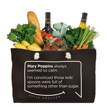 Our funny quotes make the best gifts for Mom! Front view of our large, black, double-sided weekender bag filled with groceries. The modern white quote bubble reads: Mary Poppins always seemed so calm. I'm convinced those kids spoons were full of something other than sugar.