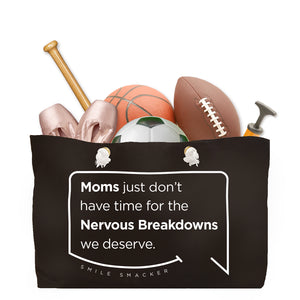 Our funny quotes make the best gifts for Mom! Front view of our large, black, double-sided weekender bag filled with dance and sports equipment. The modern white quote bubble reads: Moms just don't have time for the nervous breakdowns we deserve.