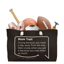 Our funny quotes make the best gifts for Mom! Front view of our large, black, double-sided weekender bag filled with dance and sports equipment. The modern white quote bubble reads: Mom Trait: Crying because you need a day away from the kids, then crying when you get it because you miss them so much.