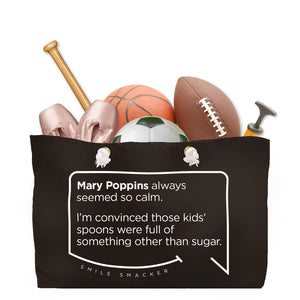 Our funny quotes make the best gifts for Mom! Front view of our large, black, double-sided weekender bag filled with dance and sports equipment. The modern white quote bubble reads: Mary Poppins always seemed so calm. I'm convinced those kids spoons were full of something other than sugar.