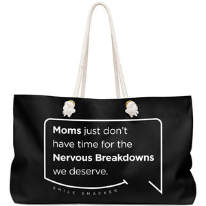 Our funny quotes make the best gifts for Mom! Front view of our large, black, double-sided weekender bag. The modern white quote bubble reads: Moms just don't have time for the nervous breakdowns we deserve.