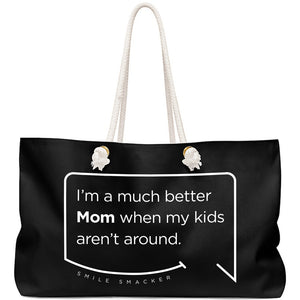 Our funny quotes make the best gifts for Mom! Front view of our large, black, double-sided weekender bag. The modern white quote bubble reads: I'm a much better Mom when my kids aren't around.