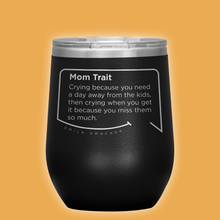 Our funny quotes make the best gifts for Mom! Front view of our chic black wine tumbler. The modern etched quote bubble reads: Mom Trait: Crying because you need a day away from the kids, then crying when you get it because you miss them so much.