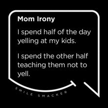 Our funny quotes make the best gifts for Mom! Front view of our trendy black wall art canvas. The modern white quote bubble reads: Mom Irony. I spend half of the day yelling at my kids. I spend the other half teaching them not to yell.