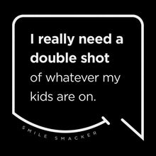 Our funny quotes make the best gifts for Mom! Front view of our trendy black wall art canvas. The modern white quote bubble reads: I really need a double shot of whatever my kids are on.