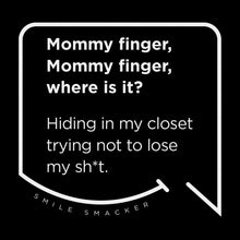 Our funny quotes make the best gifts for Mom! Front view of our trendy black wall art canvas. The modern white quote bubble reads: Mommy Finger, Mommy Finger where is it? Hiding in my closet trying not to lose my sh*t.