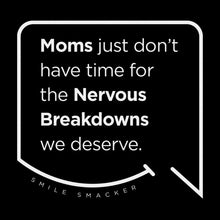 Our funny quotes make the best gifts for Mom! Front view of our trendy black wall art canvas. The modern white quote bubble reads: Moms just don't have time for the nervous breakdowns we deserve.