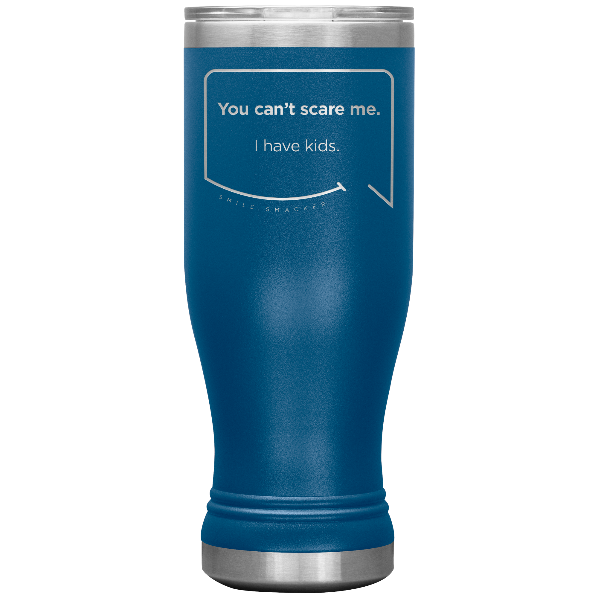Our funny quotes make the best gifts for Mom! Front view of our popular 20 oz blue travel mug. The modern etched quote bubble reads: You can't scare me. I have kids.