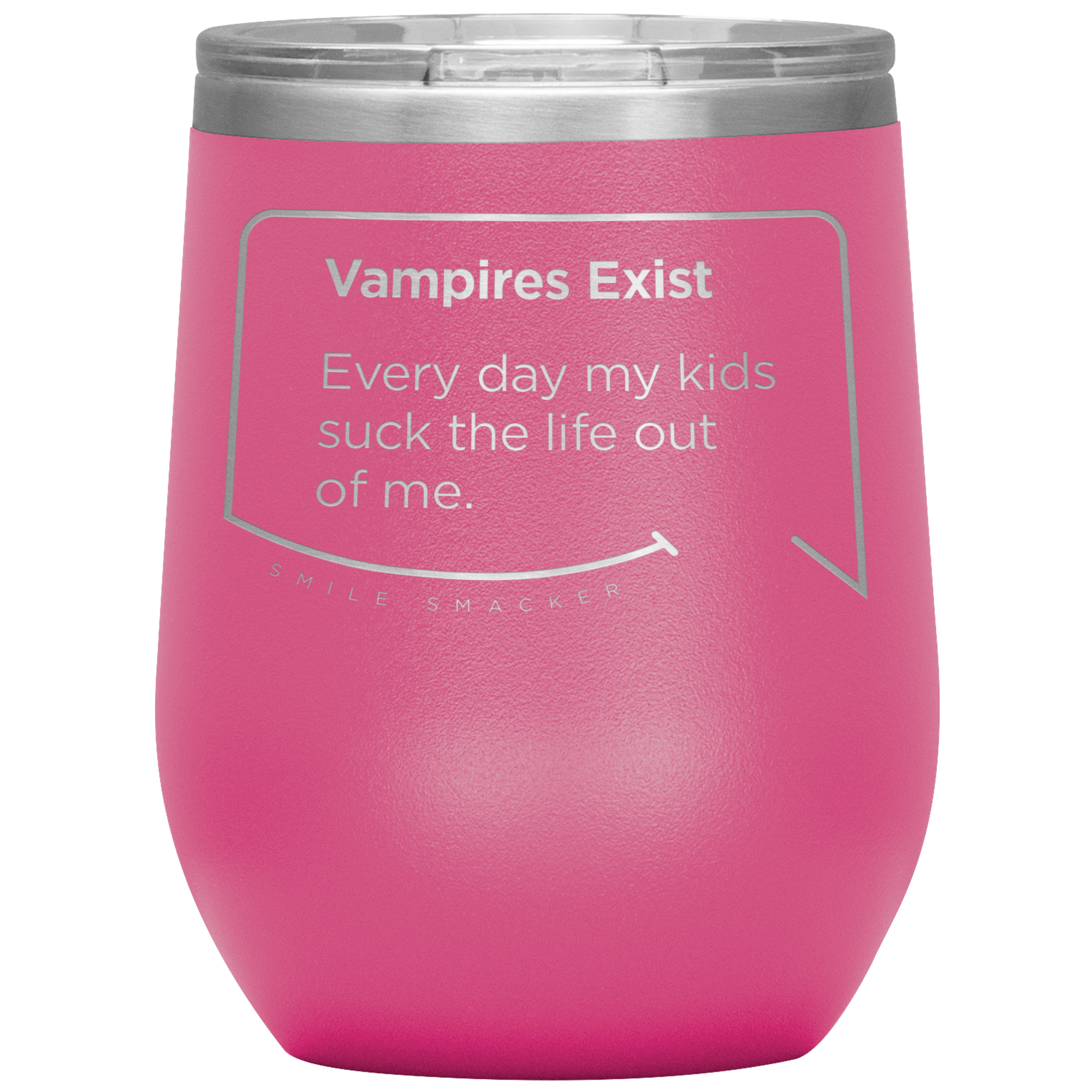 Our funny quotes make the best gifts for Mom! Front view of our chic pink wine tumbler. The modern etched quote bubble reads: Vampires Exist. Every day my kids suck the life out of me.
