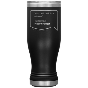"Our funny quotes make the best gifts for Mom! Front view of our popular 20 oz black travel mug. The modern etched quote bubble reads: ""Mom will do it in a minute."" Translation: Please Forget."