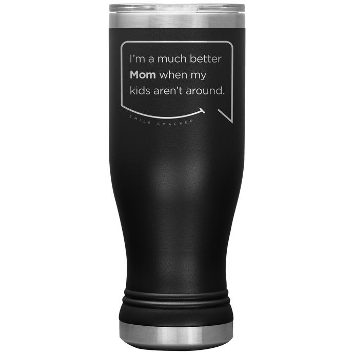 Our funny quotes make the best gifts for Mom! Front view of our popular 20 oz black travel mug. The modern etched quote bubble reads: I'm a much better Mom when my kids aren't around.