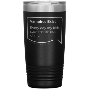 Best mom gifts featuring funny quotes. Close-up view of our classic 20 oz black travel mug. The modern etched quote bubble reads: Vampires Exist. Every day my kids suck the life out of me.