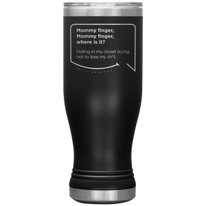 Our funny quotes make the best gifts for Mom! Front view of our popular 20 oz black travel mug. The modern etched quote bubble reads: Mommy Finger, Mommy Finger where is it? Hiding in my closet trying not to lose my sh*t.