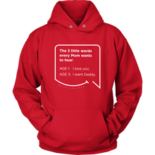 Our funny quotes make the best gifts for Mom! Front view of our soft, red hoodie. The modern white quote bubble reads: The 3 little words every Mom wants to hear. Age 1: I love you. Age 3: I want Daddy.