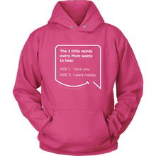 Our funny quotes make the best gifts for Mom! Front view of our soft pink hoodie. The modern white quote bubble reads: The 3 little words every Mom wants to hear. Age 1: I love you. Age 3: I want Daddy.
