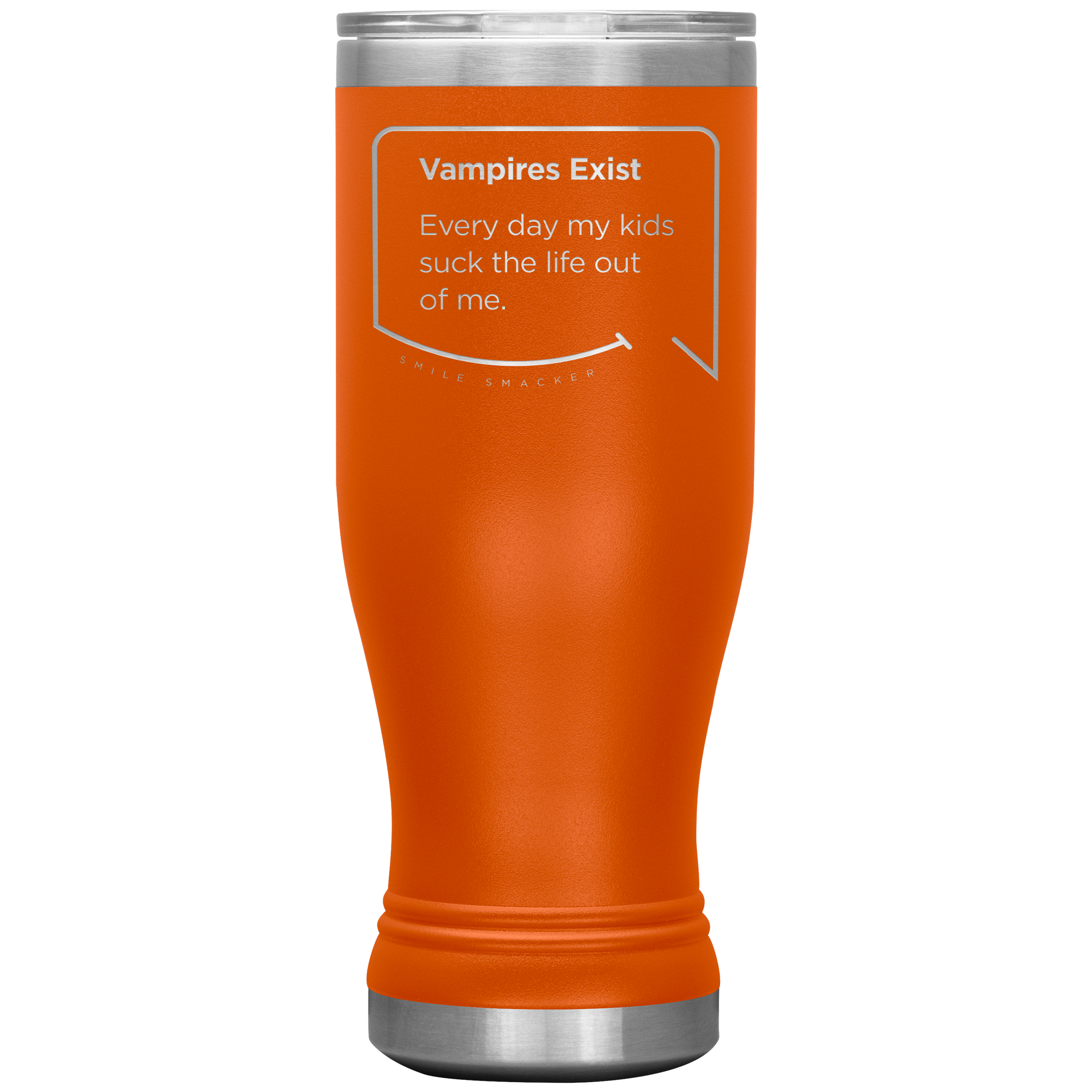 Our funny quotes make the best gifts for Mom! Front view of our popular 20 oz orange travel mug. The modern etched quote bubble reads: Vampires Exist. Every day my kids suck the life out of me.