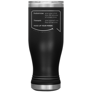 Our funny quotes make the best gifts for Mom! Front view of our popular 20 oz black travel mug. The modern etched quote bubble reads: Pediatrician: give your child only 30 minutes of screen time. Therapist: give yourself one hour of me time. Make up your minds!
