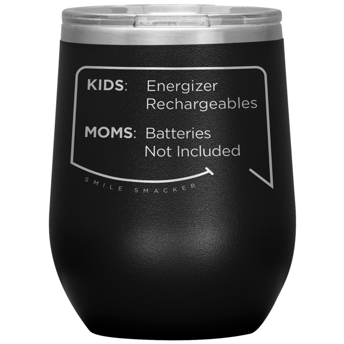 Our funny quotes make the best gifts for Mom! Front view of our chic black wine tumbler. The modern etched quote bubble reads: Kids: Energizer Rechargeables. Moms: Batteries Not Included.