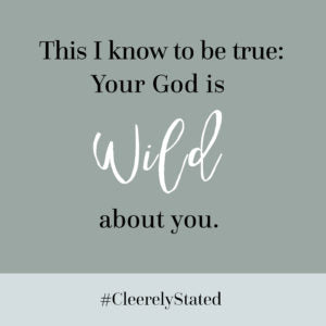 He is wild about you.