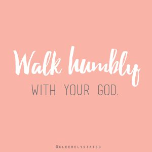 Walk humbly with your God.