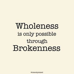 Wholeness through Brokenness