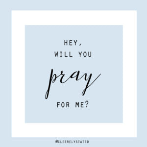Will you pray for me?