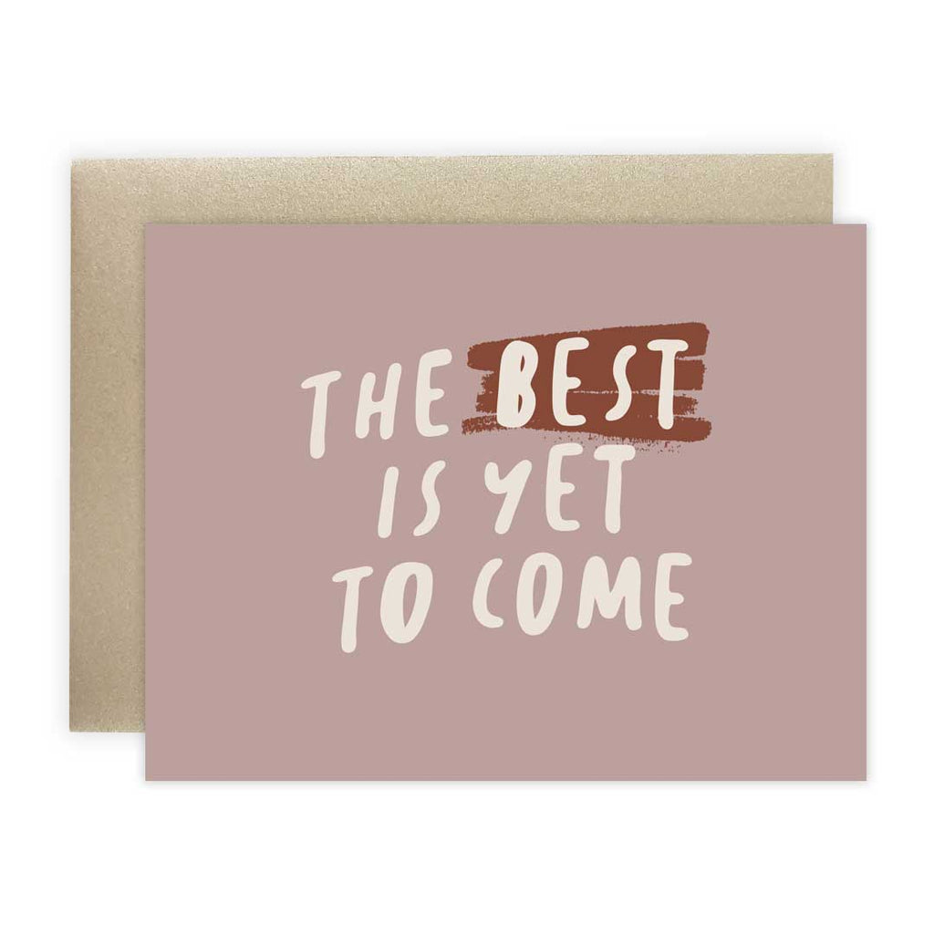 The Best is Yet to Come - Greeting Card
